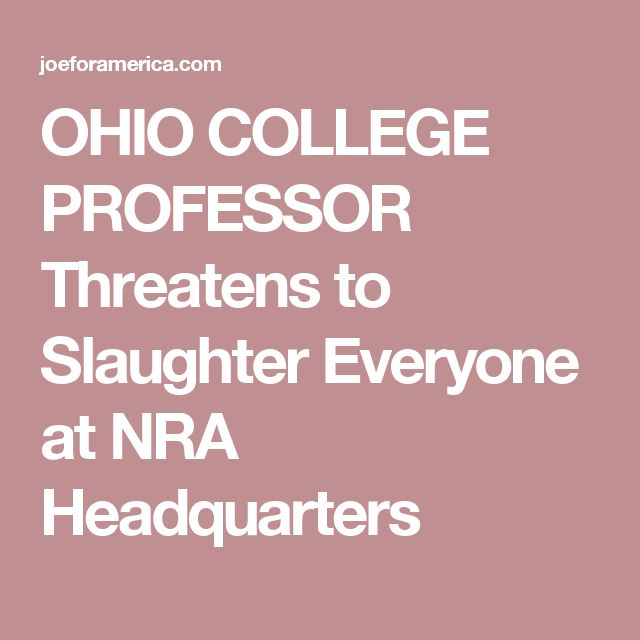 OHIO COLLEGE PROFESSOR Threatens to Slaughter Everyone at NRA Headquarters