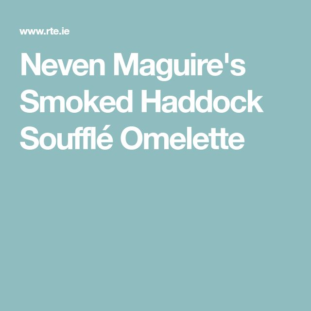 Neven Maguire's Smoked Haddock Soufflé Omelette
