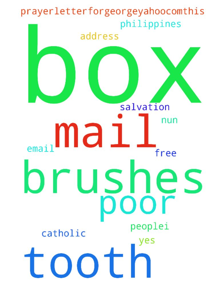 can you mail me a box of tooth brushes, to me in the - can you mail me a box of tooth brushes, to me in the philippines .....if yes, email me for my address and a free salvation prayer.......letterforgeorge5yahoo.com........this is for the poor people.....i am a catholic nun. Posted at: https://prayerrequest.com/t/mFI #pray #prayer #request #prayerrequest