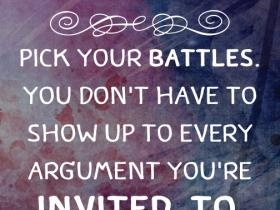 Pick your battles You don't have to show up to every argument you're invited to -Mandy Hale photo pickyourbattles.jpgInvitations, Remember This, Battle,  Dust Jackets, Pick,  Dust Covers, Inspiration Quotes, Book Jackets,  Dust Wrappers