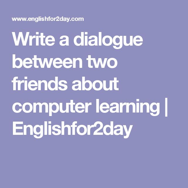 dialogue between two friends about importance of time in urdu Easy english dialogue writing  bangladesh for the first time a dialogue between two friends about visiting  between two friends about the importance of.