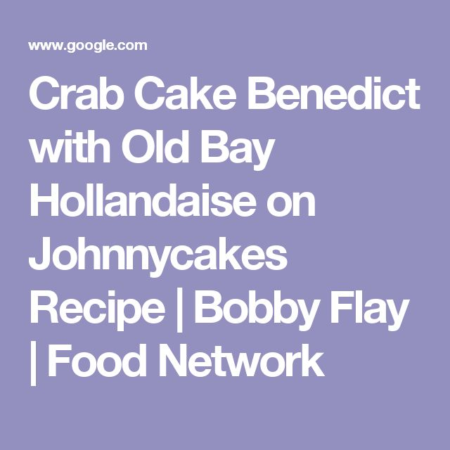 Crab Cake Benedict with Old Bay Hollandaise on Johnnycakes Recipe | Bobby Flay | Food Network