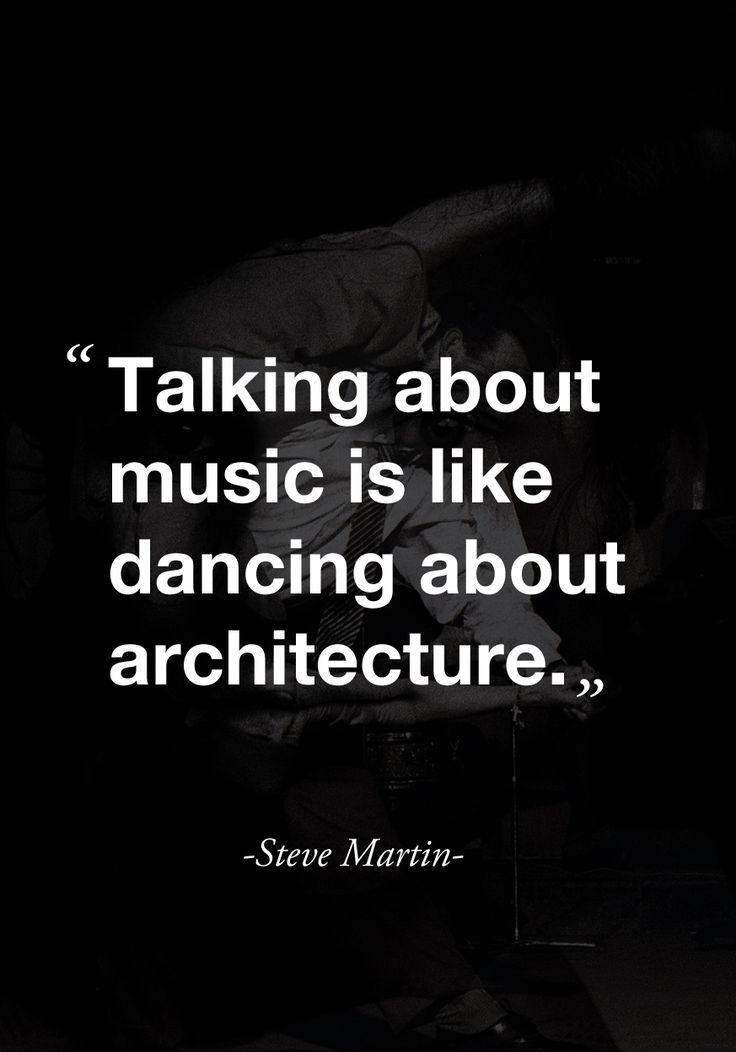 """Talking about music is like dancing about architecture."" ( quote by Steve Martin)"