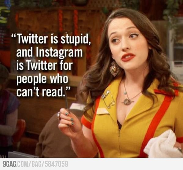 "2 broke girls ""Twitter is stupid, and Instagram is Twitter for people who can't read."""