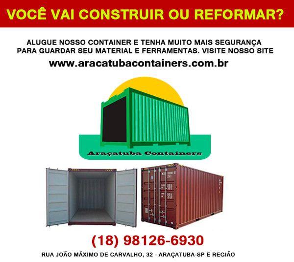 Você vai construir ou reformar ? . Alugue nosso container e tenha muito mais segurança para guardar seu material e ferramentas. (18) 98126-6930 Rua João Máximo de Carvalho, 32 Araçatuba-Sp e Região