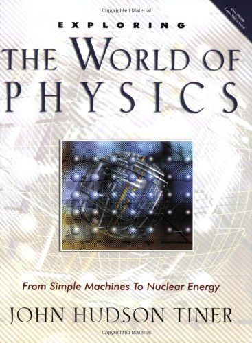 Exploring the World of Physics: From Simple Machines to Nuclear Energy (Exploring Series) (Exploring (New Leaf Press)) by John Hudson Tiner