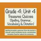 This product includes quizzes for weeks 1-5 of unit 4 in Grade 4 'Treasures.' Each week's quiz is a 2 page template with the spelling, grammar, voc...