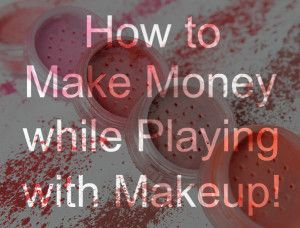 How to Make Money Playing with Makeup!