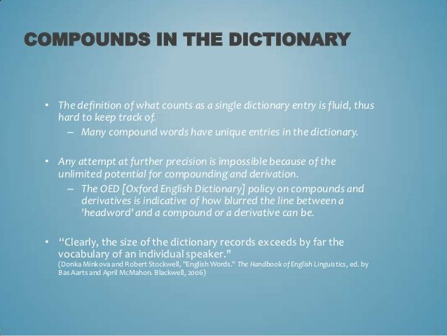 COMPOUNDS IN THE DICTIONARY • The definition of what counts as a single dictionary entry is fluid, thus   hard to keep tra...