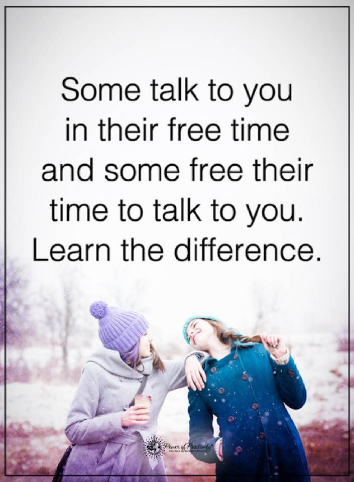 friendship quotes some talk to you in their free time and some free their time to talk to you. Learn the difference.