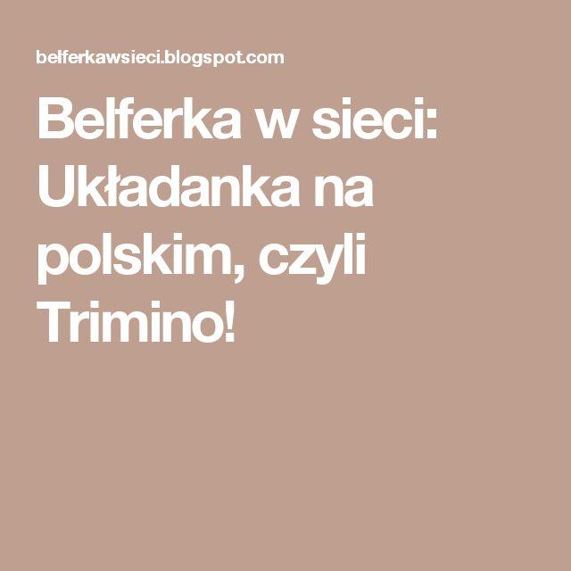 Belferka w sieci: Układanka na polskim, czyli Trimino!