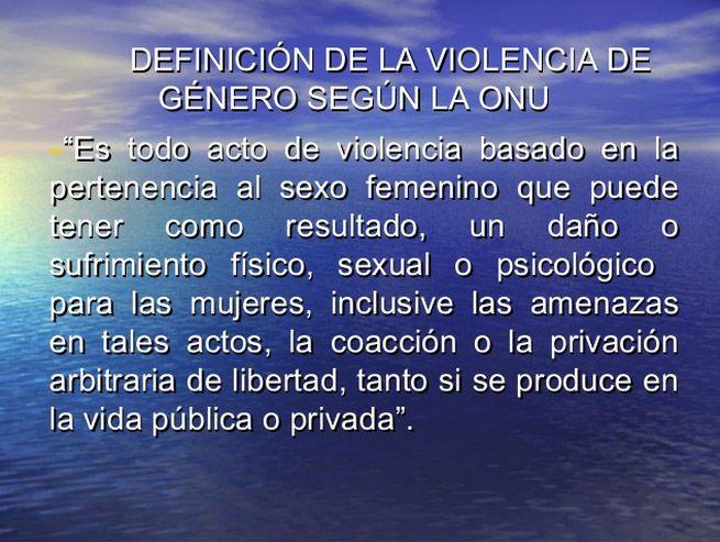 ... Definición de violencia de género según la ONU.