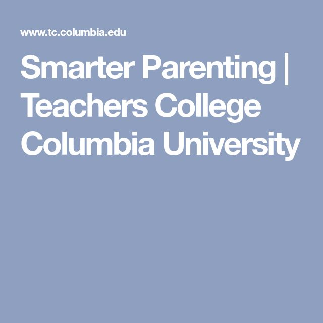 Smarter Parenting | Teachers College Columbia University