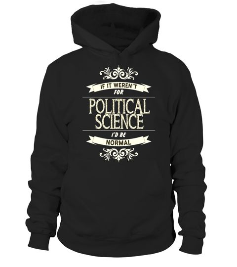 "# If It Weren't for Political Science I'd be Normal T-Shirt .  Special Offer, not available in shops      Comes in a variety of styles and colours      Buy yours now before it is too late!      Secured payment via Visa / Mastercard / Amex / PayPal      How to place an order            Choose the model from the drop-down menu      Click on ""Buy it now""      Choose the size and the quantity      Add your delivery address and bank details      And that's it!      Tags: This politics lover gift…"