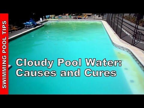 Cloudy Pool Water, Causes and Cures - YouTube