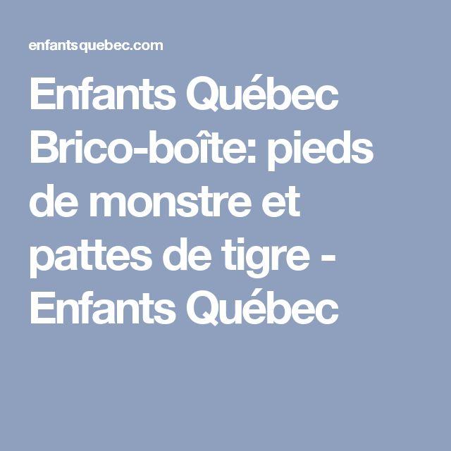 Enfants Québec Brico-boîte: pieds de monstre et pattes de tigre - Enfants Québec