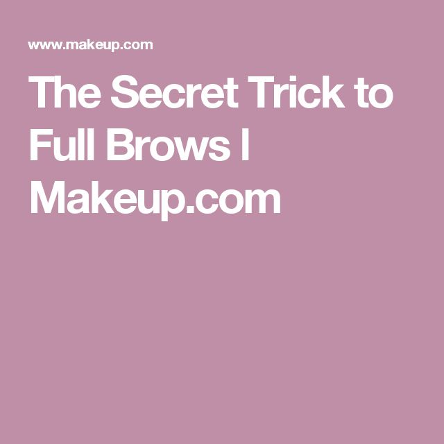 The Secret Trick to Full Brows l Makeup.com