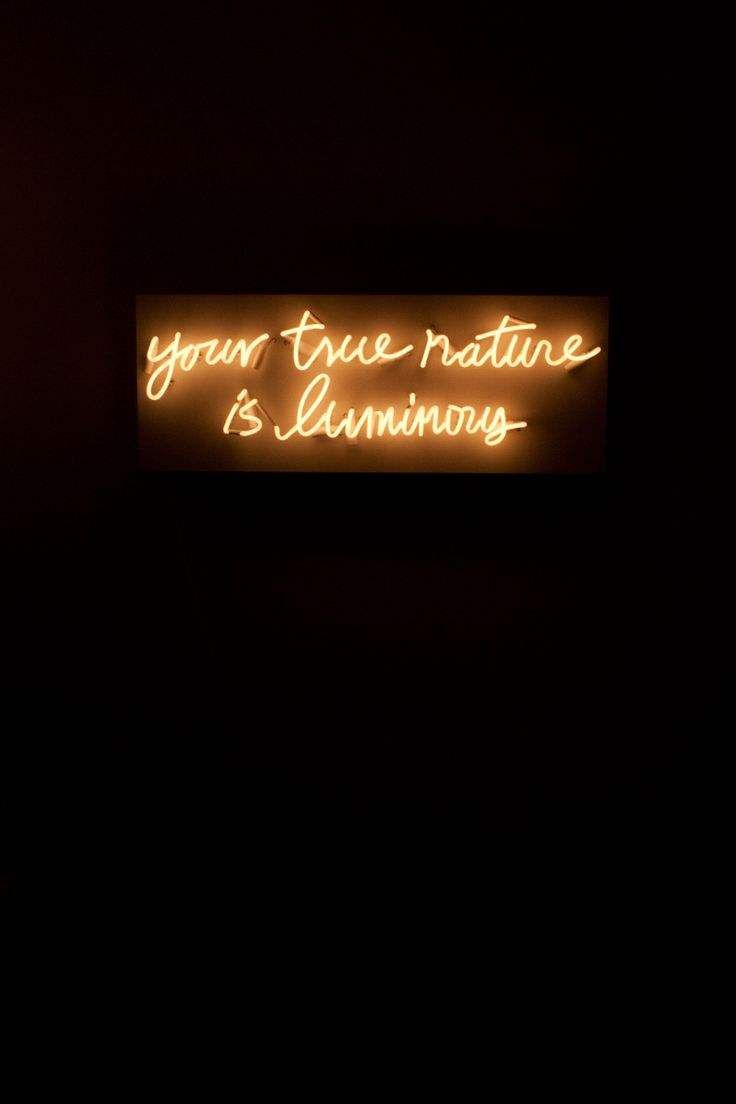 your true nature is luminous neon sign, very much needing the dark to be able to sparkle