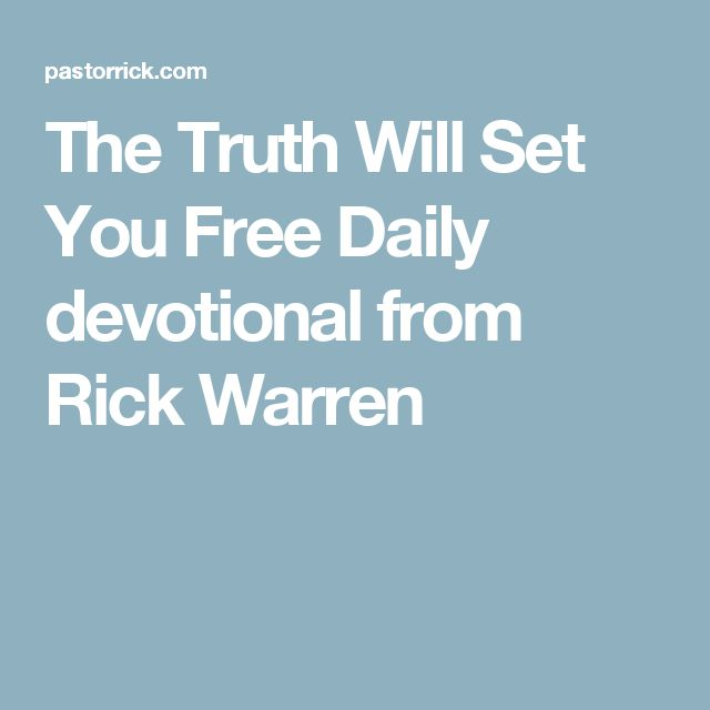 The Truth Will Set You Free  Daily devotional from Rick Warren