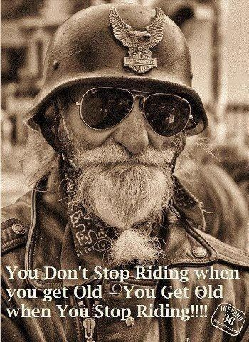 You get old when you stop riding ...