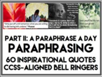 Paraphrasing  Don  39 t stress about creating engaging Do Nows or Exit Slips  Use these 60 inspirational quotes and paraphrase prompts jumpstart positive classroom culture  and passionate writing activities and discussion   quot A Paraphrase A Day quot  is a perfect Bell ringer activity to strengthen reading comprehension  analysis  and paraphrase skills for CCSS aligned reading and writing standards  paraphrasetaskcards  paraphraselessonplans