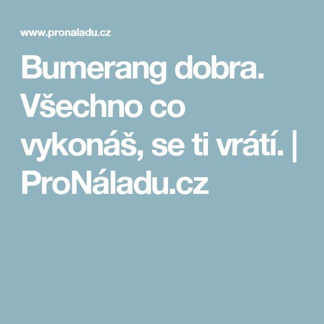 Bumerang dobra. Všechno co vykonáš, se ti vrátí. | ProNáladu.cz