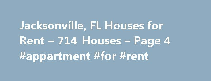 Jacksonville, FL Houses for Rent – 714 Houses – Page 4 #appartment #for #rent http://apartment.remmont.com/jacksonville-fl-houses-for-rent-714-houses-page-4-appartment-for-rent/  #houses 4 rent # Houses for Rent in Jacksonville, FL Overview of Jacksonville Jacksonville s location is in the northeastern part of Florida, which provides residents with the opportunity to rest and relax, but you can also stay active and in shape. You can stay fit by enjoying different watersports, or you can…