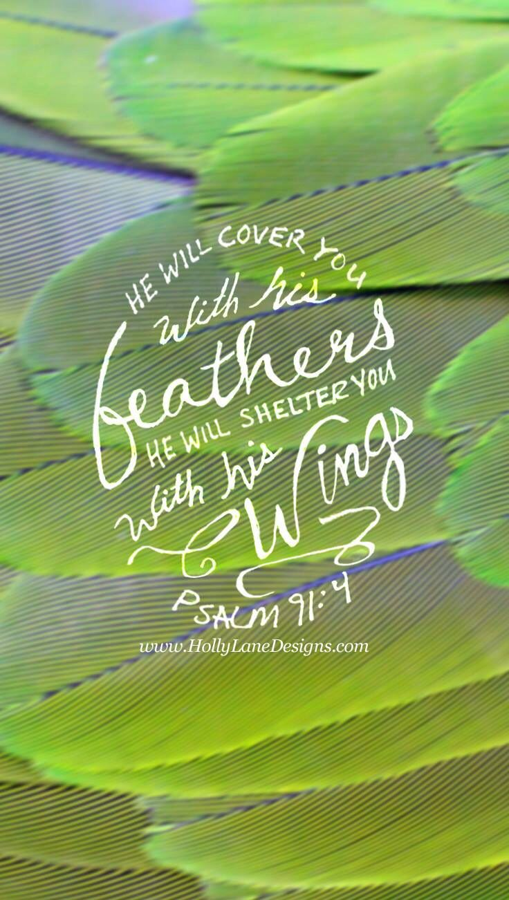 He will cover you with his feathers, He will shelter you with his wings. ___Psalm 91:4___
