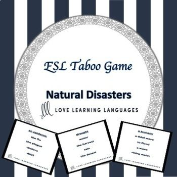 Natural disasters:  Many times when teaching higher level ESL vocabulary it is nice to have a way to engage students and encourage them to speak about things that happen in the world around us.  This ESL taboo game will have your students talking about all kinds of natural disasters, how to prepare for them (if possible) and the consequences of such horrible happenings around the world.