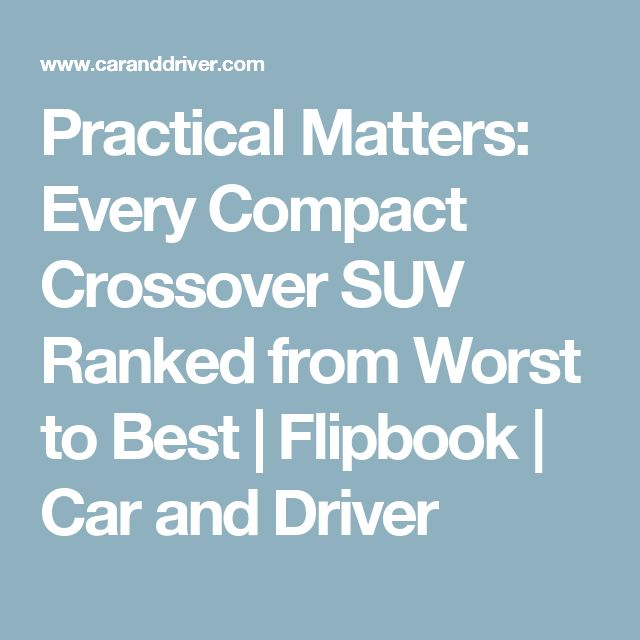 Practical Matters: Every Compact Crossover SUV Ranked from Worst to Best | Flipbook | Car and Driver