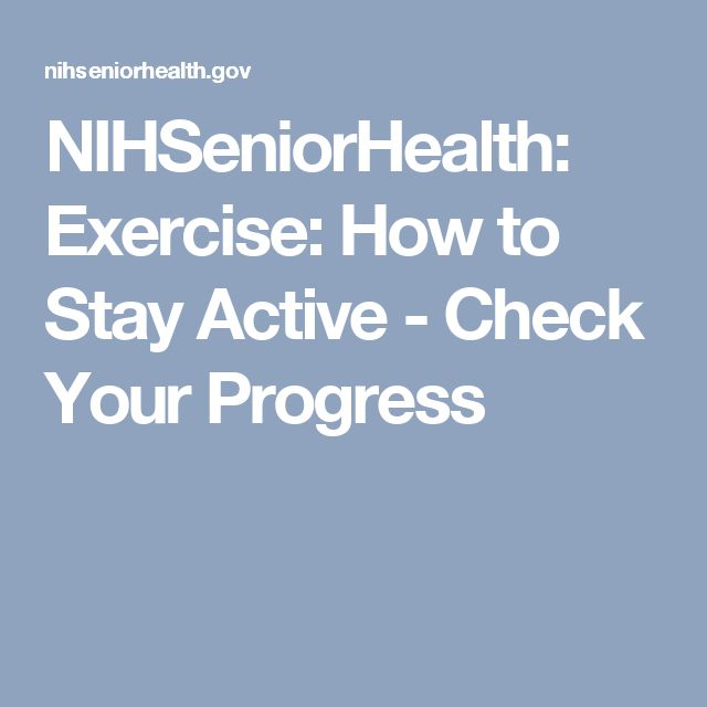 NIHSeniorHealth: Exercise: How to Stay Active - Check Your Progress                                                                                                                                                                                 More