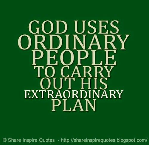 God uses ordinary people to carry out his extraordinary plan  #God #godlessons #godadvice #godquotes #quotesongod #godquotesandsayings #ordinary #people #extraordinary #plan #shareinspirequotes #share #inspire #quotes