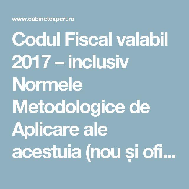 Codul Fiscal valabil 2017 – inclusiv Normele Metodologice de Aplicare ale acestuia (nou și oficial)   CabinetExpert.ro - blog contabilitate