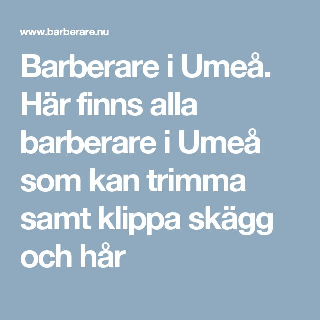 Barberare i Umeå. Här finns alla barberare i Umeå som kan trimma samt klippa skägg och hår