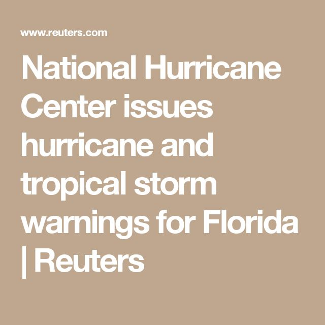 National Hurricane Center issues hurricane and tropical storm warnings for Florida   Reuters