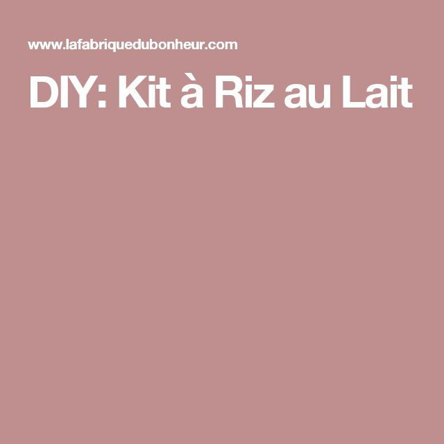 DIY: Kit à Riz au Lait