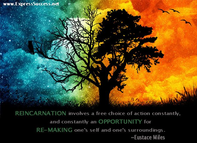 Reincarnation involves a free choice of action constantly, and constantly an opportunity for re-making one's self and one's surroundings. #quote