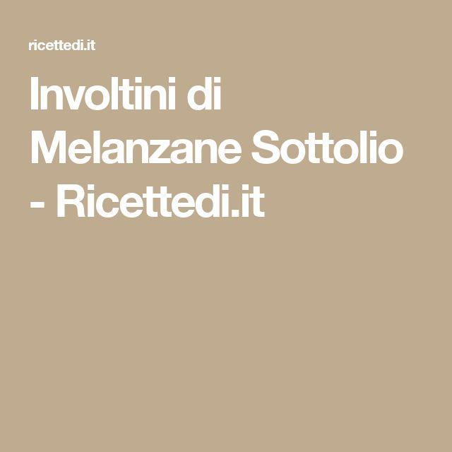 Involtini di Melanzane Sottolio - Ricettedi.it