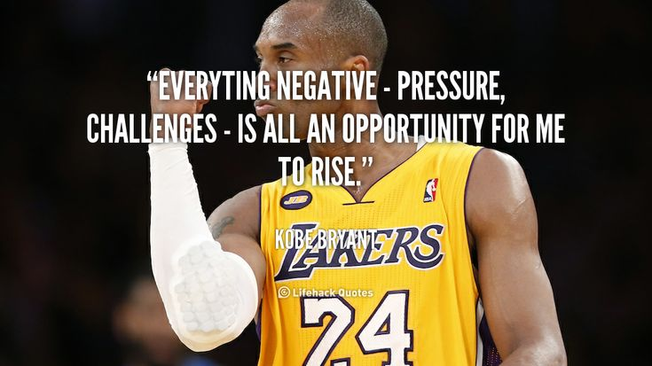 Everything Negative is all an Opportunity for me to Rise. – Kobe Bryant