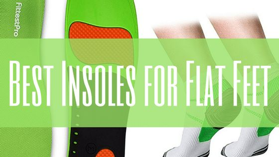 Top 10 Best Insoles for Flat Feet in 2017