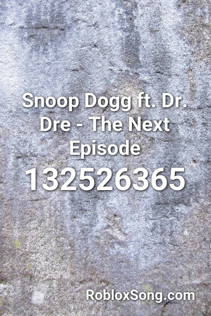 Snoop Dogg Ft Dr Dre The Next Episode Roblox Id Roblox Music Codes In 2020 Roblox Dogg Snoop Dogg