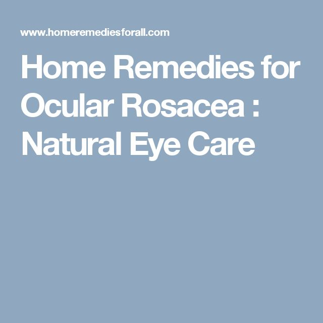 Home Remedies for Ocular Rosacea : Natural Eye Care