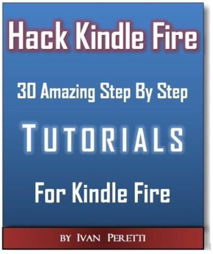 Hacking Kindle Fire With 30 StepBySte... (bestseller)