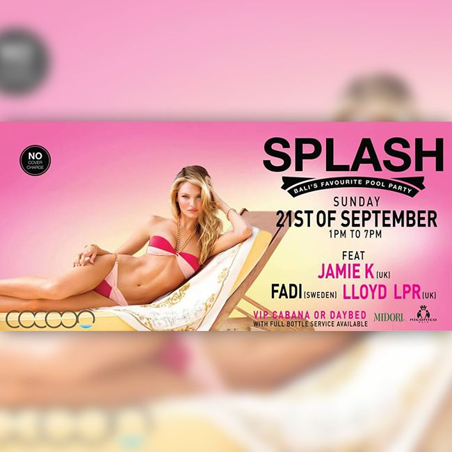 SPLASH: September 21st 2014 Sunday, September 21 at 1:00pm Cocoon Beach Club in Bali, Indonesia