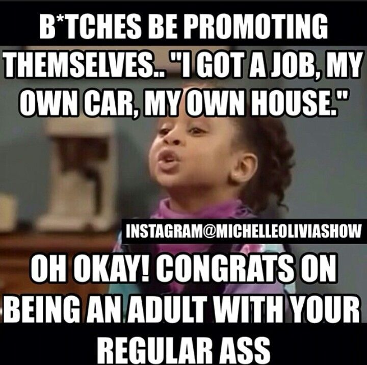 Lmfao...If having a job, and owning your own house and car is regular, I wonder what an adult that don't have shit would be called... A Regular ass Loser or a Super regular ass loser!! Hahaha. Sad but true!!