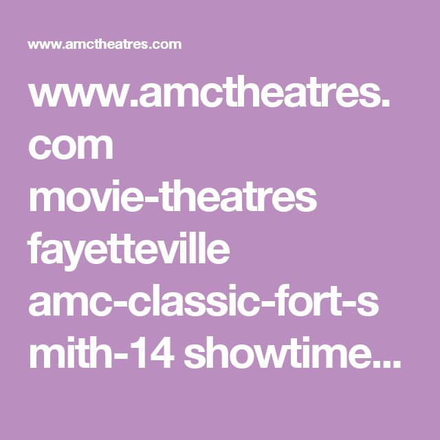 www.amctheatres.com movie-theatres fayetteville amc-classic-fort-smith-14 showtimes all 2017-07-22 amc-classic-fort-smith-14 all