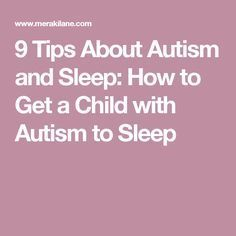 9 Tips About Autism and Sleep: How to Get a Child with Autism to Sleep