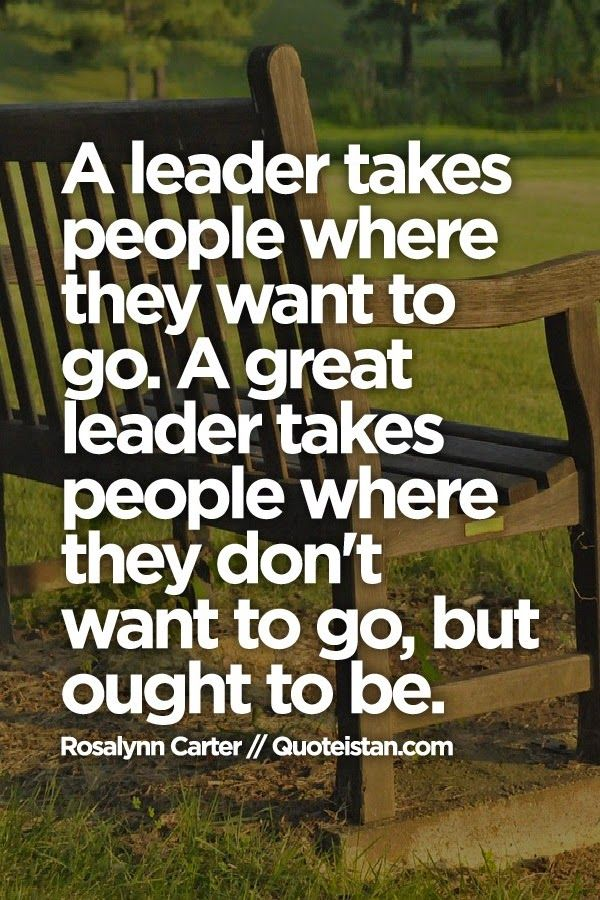 A leader takes people where they want to go. A great leader takes people where they don't want to go, but ought to be. #leadership #quote
