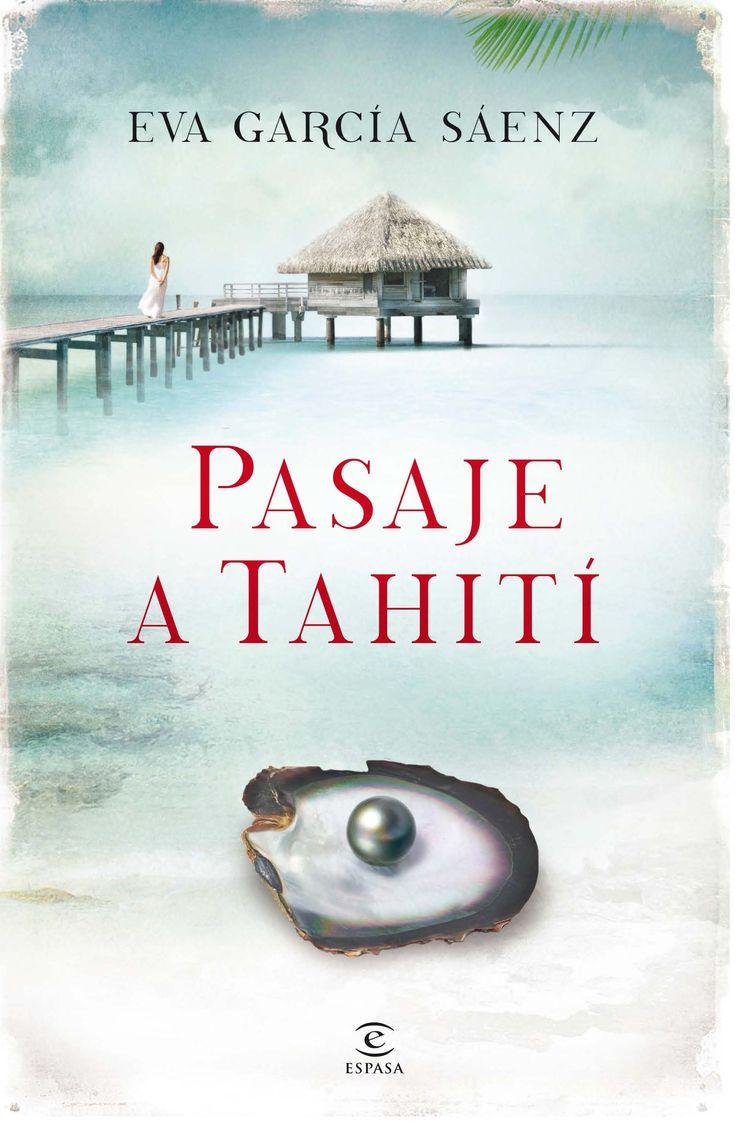 Pasaje a Tahití Eva García Sáenz Una historia épica de amor, superación, lazos familiares y secretos con el telón de fondo del Tahití colonial y el fascinante origen de las perlas cultivadas.