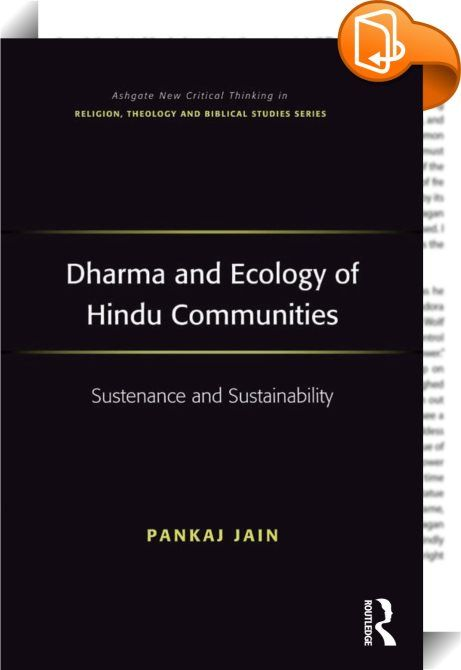 Dharma and Ecology of Hindu Communities    :  In Indic religious traditions, a number of rituals and myths exist in which the environment is revered. Despite this nature worship in India, its natural resources are under heavy pressure with its growing economy and exploding population. This has led several scholars to raise questions about the role religious communities can play in environmentalism. Does nature worship inspire Hindus to act in an environmentally conscious way? This book...